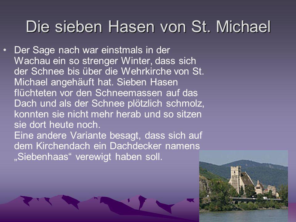 Die sieben Hasen von St. Michael Der Sage nach war einstmals in der Wachau ein so strenger Winter, dass sich der Schnee bis über die Wehrkirche von St