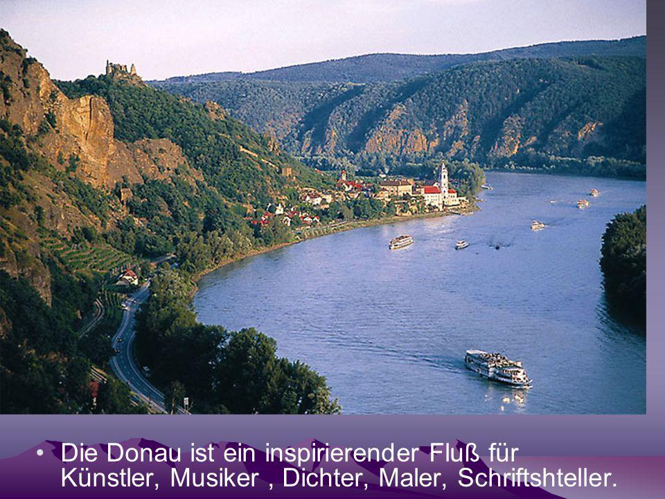 Die Donau ist ein inspirierender Fluß für Künstler, Musiker, Dichter, Maler, Schriftshteller.