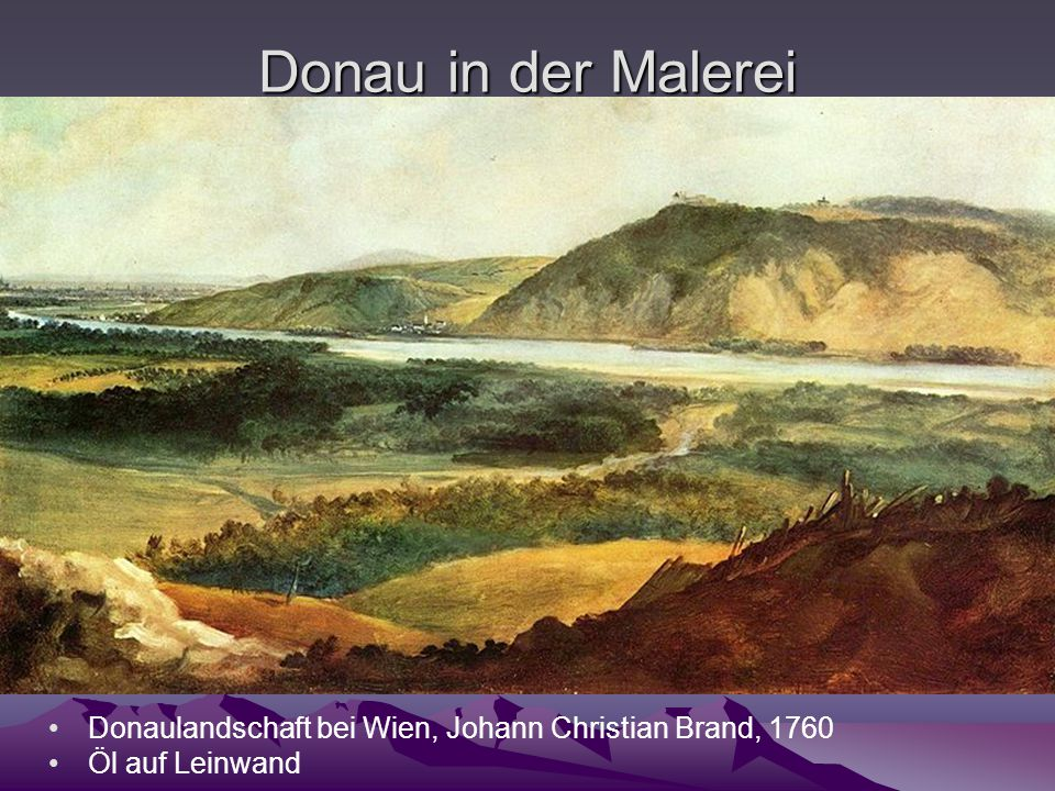 Donau in der Malerei Donaulandschaft bei Wien, Johann Christian Brand, 1760 Öl auf Leinwand