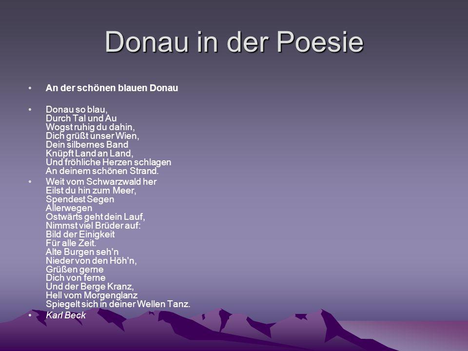 Donau in der Poesie An der schönen blauen Donau Donau so blau, Durch Tal und Au Wogst ruhig du dahin, Dich grüßt unser Wien, Dein silbernes Band Knüpft Land an Land, Und fröhliche Herzen schlagen An deinem schönen Strand.