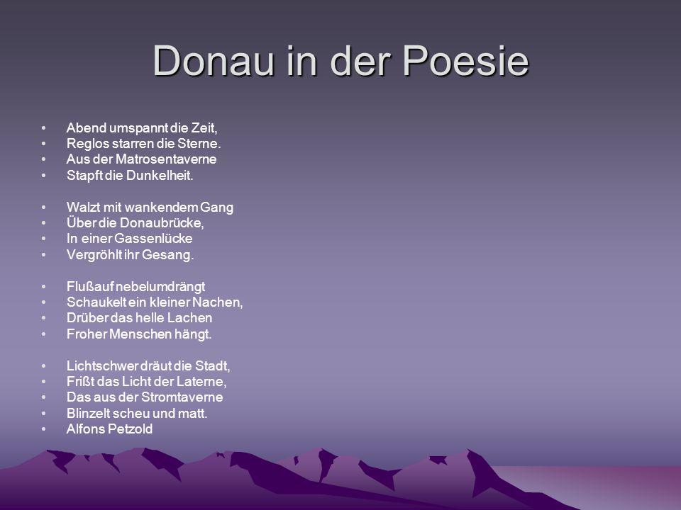 Donau in der Poesie Abend umspannt die Zeit, Reglos starren die Sterne. Aus der Matrosentaverne Stapft die Dunkelheit. Walzt mit wankendem Gang Über d