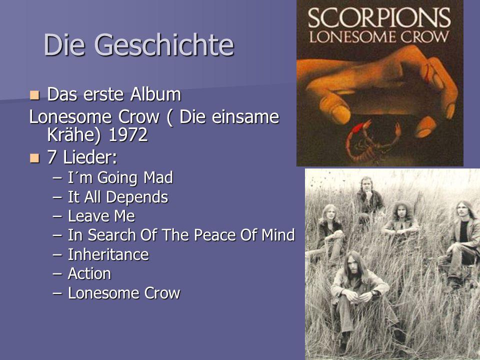Die Geschichte Das erste Album Das erste Album Lonesome Crow ( Die einsame Krähe) 1972 7 Lieder: 7 Lieder: –I´m Going Mad –It All Depends –Leave Me –I