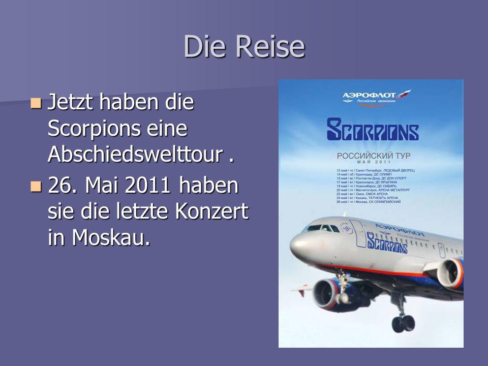 Die Reise Jetzt haben die Scorpions eine Abschiedswelttour. Jetzt haben die Scorpions eine Abschiedswelttour. 26. Mai 2011 haben sie die letzte Konzer