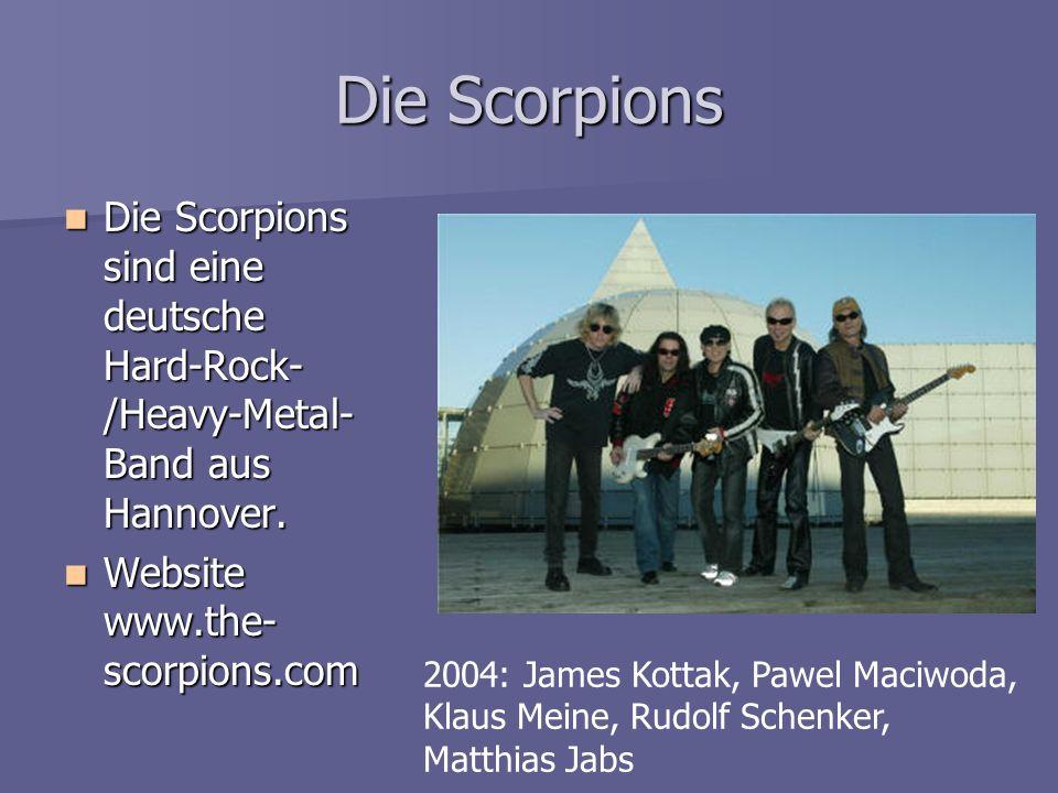 Die Scorpions Die Scorpions sind eine deutsche Hard-Rock- /Heavy-Metal- Band aus Hannover. Die Scorpions sind eine deutsche Hard-Rock- /Heavy-Metal- B