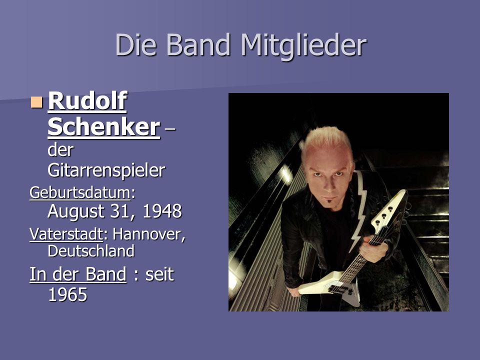 Die Band Mitglieder Rudolf Schenker – der Gitarrenspieler Rudolf Schenker – der Gitarrenspieler Geburtsdatum: August 31, 1948 Vaterstadt: Hannover, De
