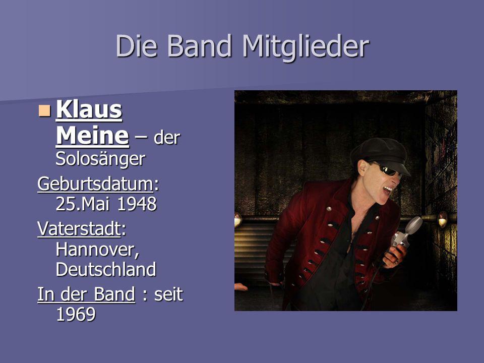 Die Band Mitglieder Klaus Meine – der Solosänger Klaus Meine – der Solosänger Geburtsdatum: 25.Mai 1948 Vaterstadt: Hannover, Deutschland In der Band