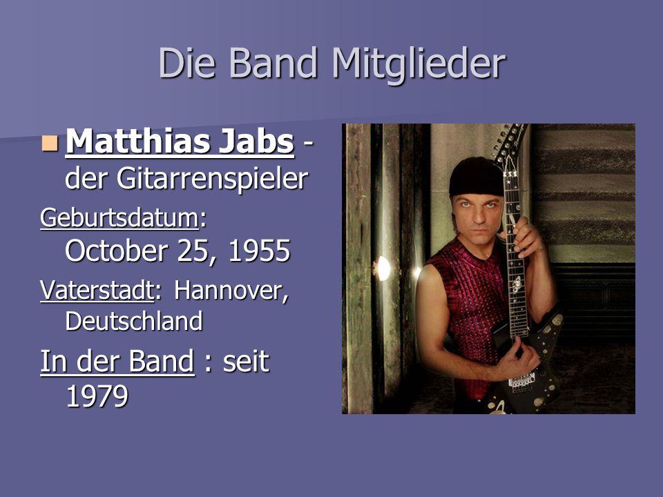 Die Band Mitglieder Matthias Jabs - der Gitarrenspieler Matthias Jabs - der Gitarrenspieler Geburtsdatum: October 25, 1955 Vaterstadt: Hannover, Deuts