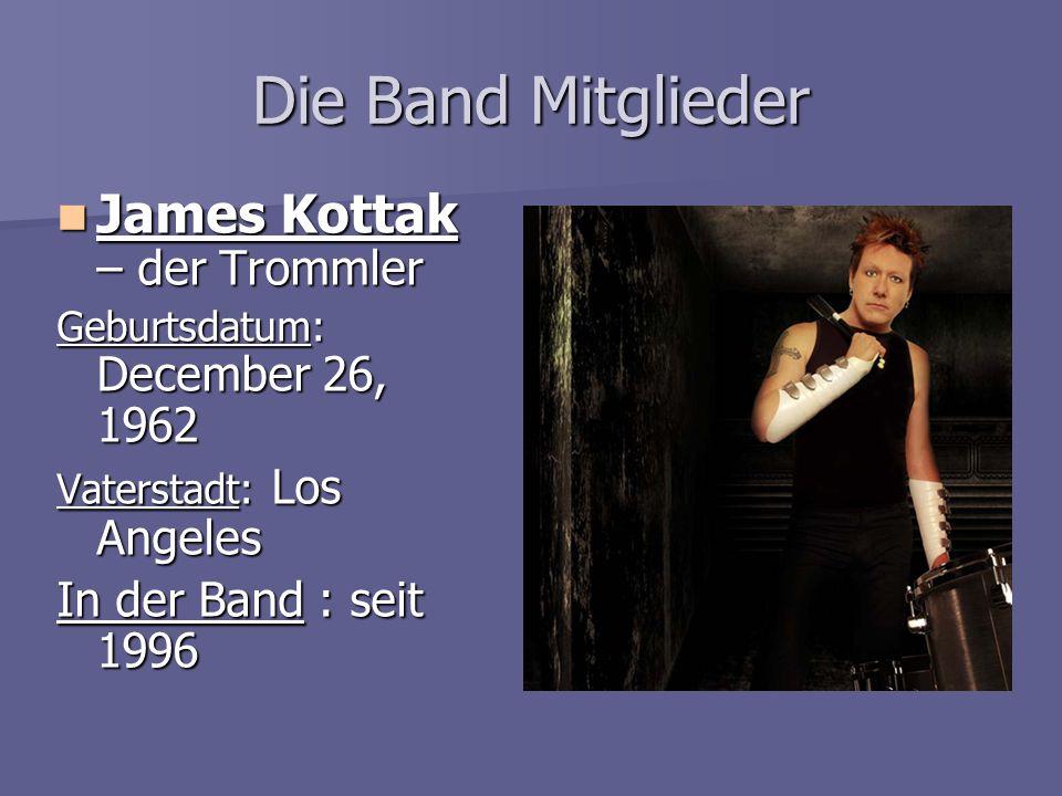 Die Band Mitglieder James Kottak – der Trommler James Kottak – der Trommler Geburtsdatum: December 26, 1962 Vaterstadt: Los Angeles In der Band : seit