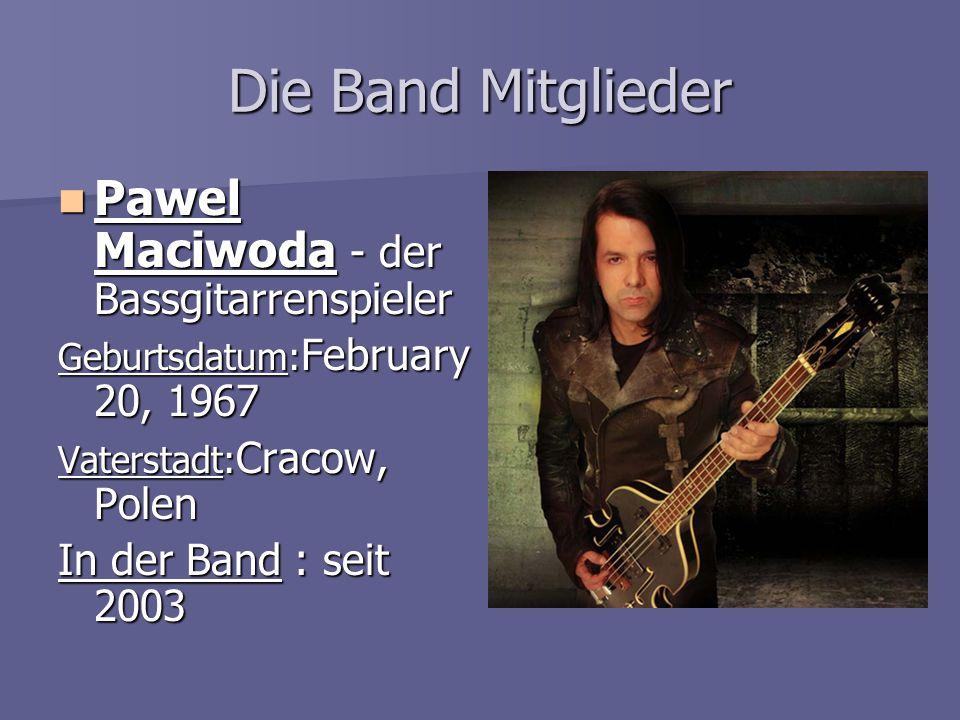 Die Band Mitglieder Pawel Maciwoda - der Bassgitarrenspieler Pawel Maciwoda - der Bassgitarrenspieler Geburtsdatum: February 20, 1967 Vaterstadt: Crac