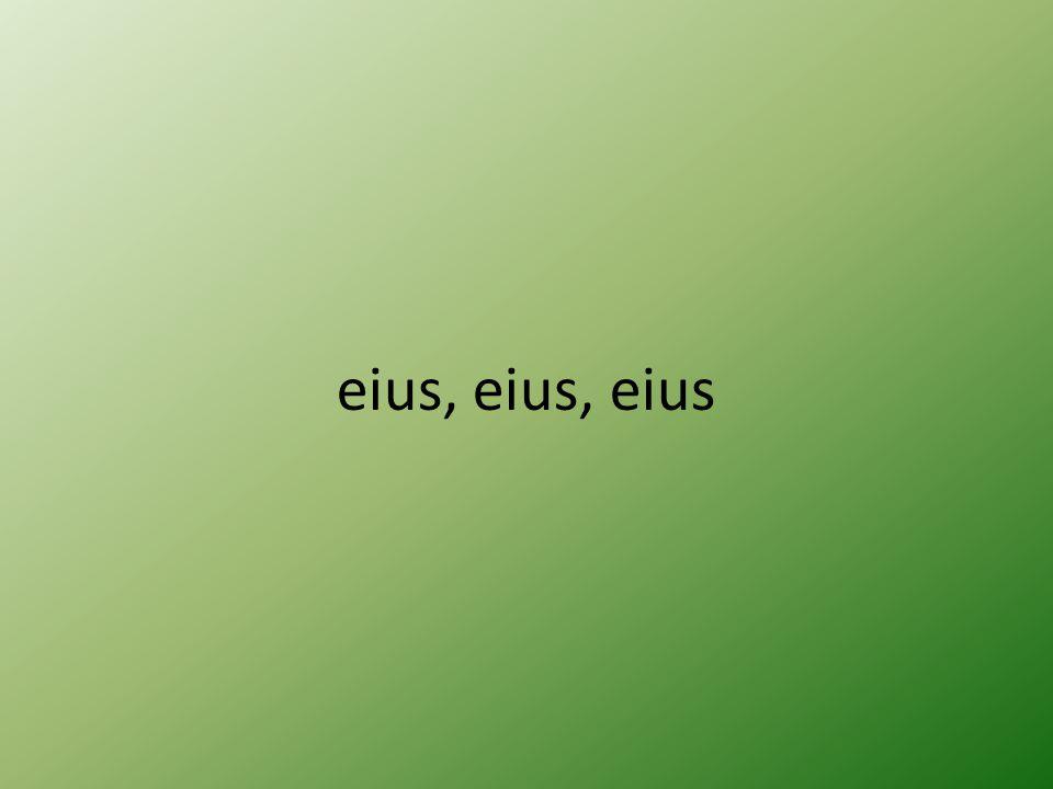 eius, eius, eius