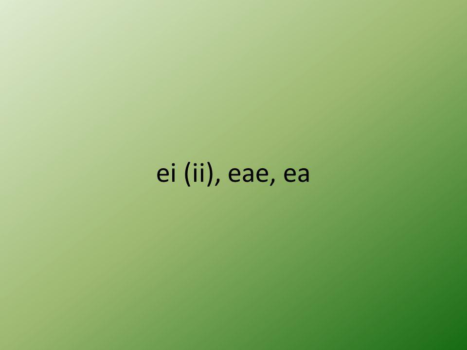 ei (ii), eae, ea