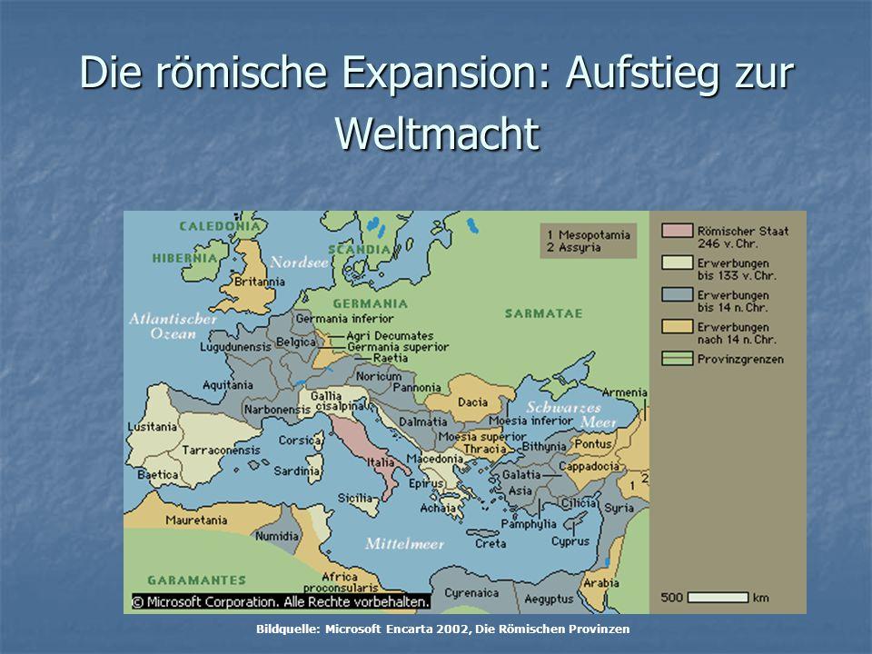 Bildquelle: Microsoft Encarta 2002, Die Römischen Provinzen Die römische Expansion: Aufstieg zur Weltmacht