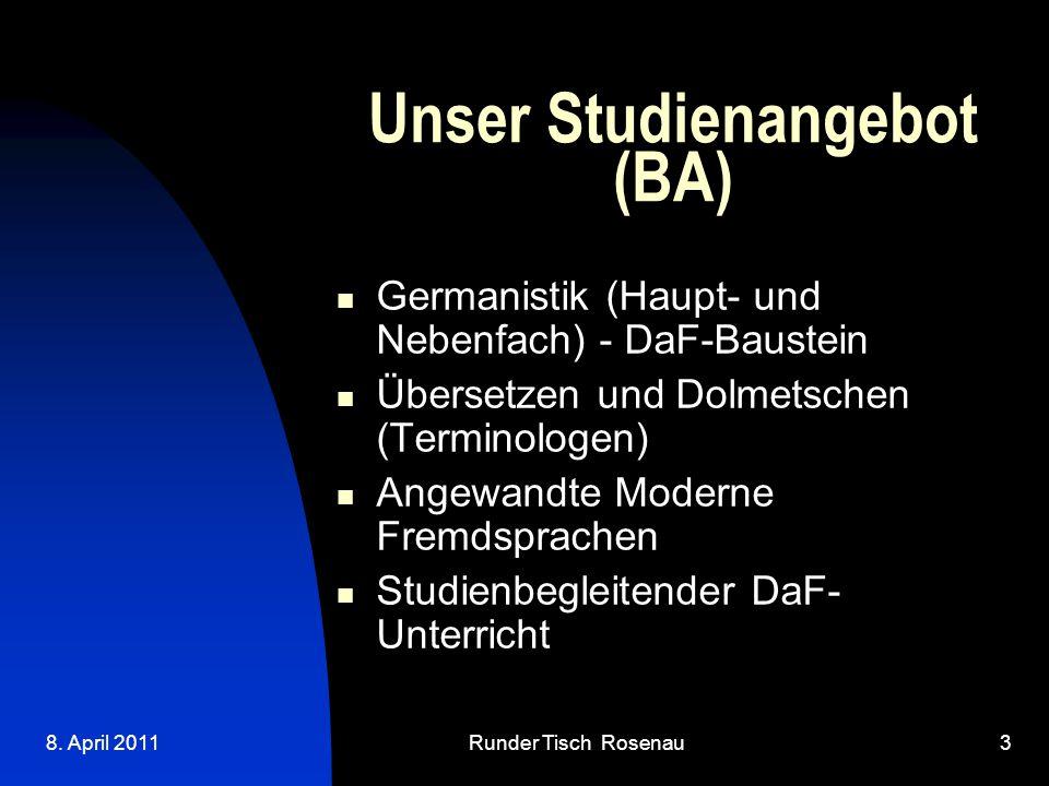 8. April 2011Runder Tisch Rosenau3 Unser Studienangebot (BA)  Germanistik (Haupt- und Nebenfach) - DaF-Baustein Übersetzen und Dolmetschen (Terminol