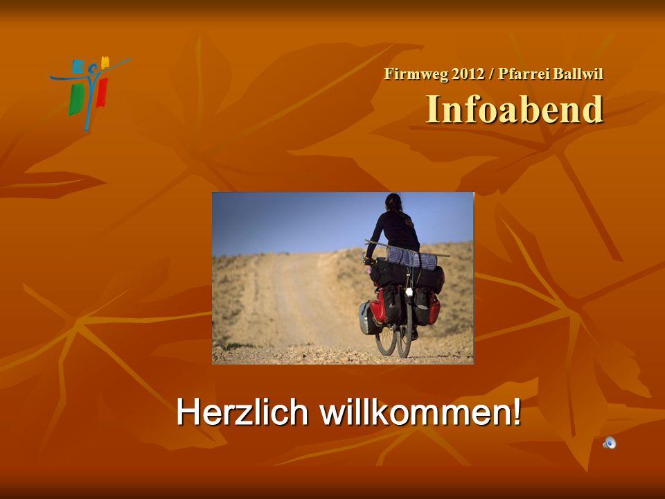 Firmweg 2012 / Pfarrei Ballwil Infoabend Herzlich willkommen!