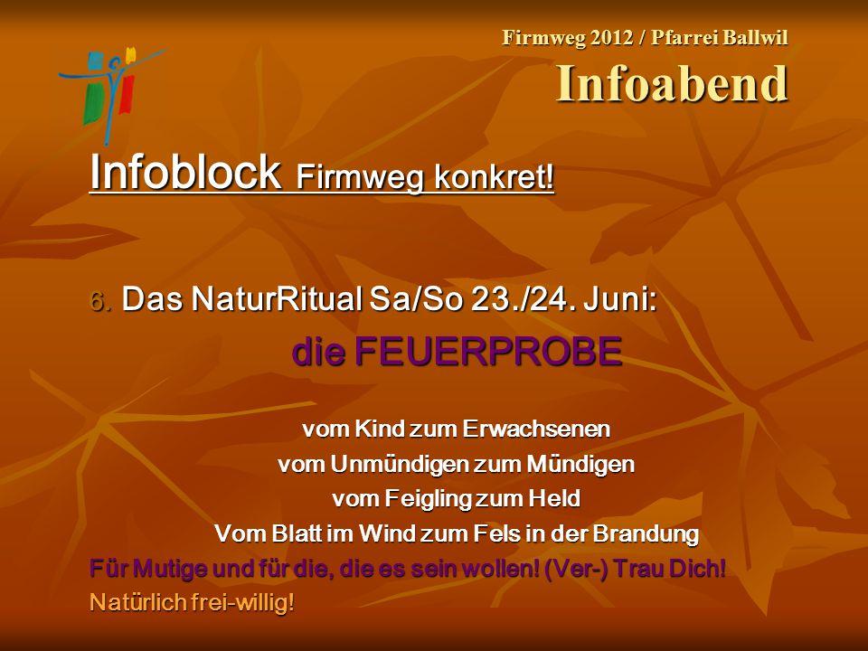 Firmweg 2012 / Pfarrei Ballwil Infoabend Infoblock Firmweg konkret! 6. Das NaturRitual Sa/So 23./24. Juni: die FEUERPROBE vom Kind zum Erwachsenen vom