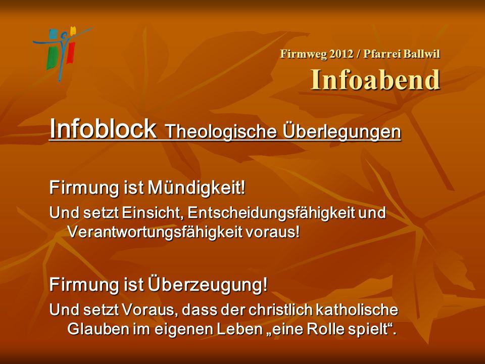 Firmweg 2012 / Pfarrei Ballwil Infoabend Infoblock Theologische Überlegungen Firmung ist Mündigkeit! Und setzt Einsicht, Entscheidungsfähigkeit und Ve