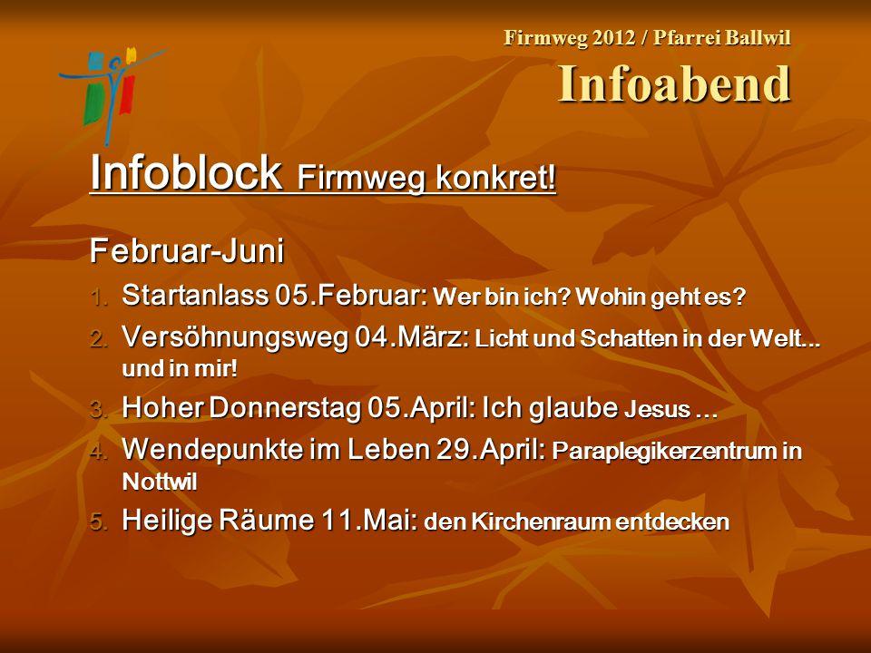 Firmweg 2012 / Pfarrei Ballwil Infoabend Infoblock Firmweg konkret! Februar-Juni 1. Startanlass 05.Februar: Wer bin ich? Wohin geht es? 2. Versöhnungs