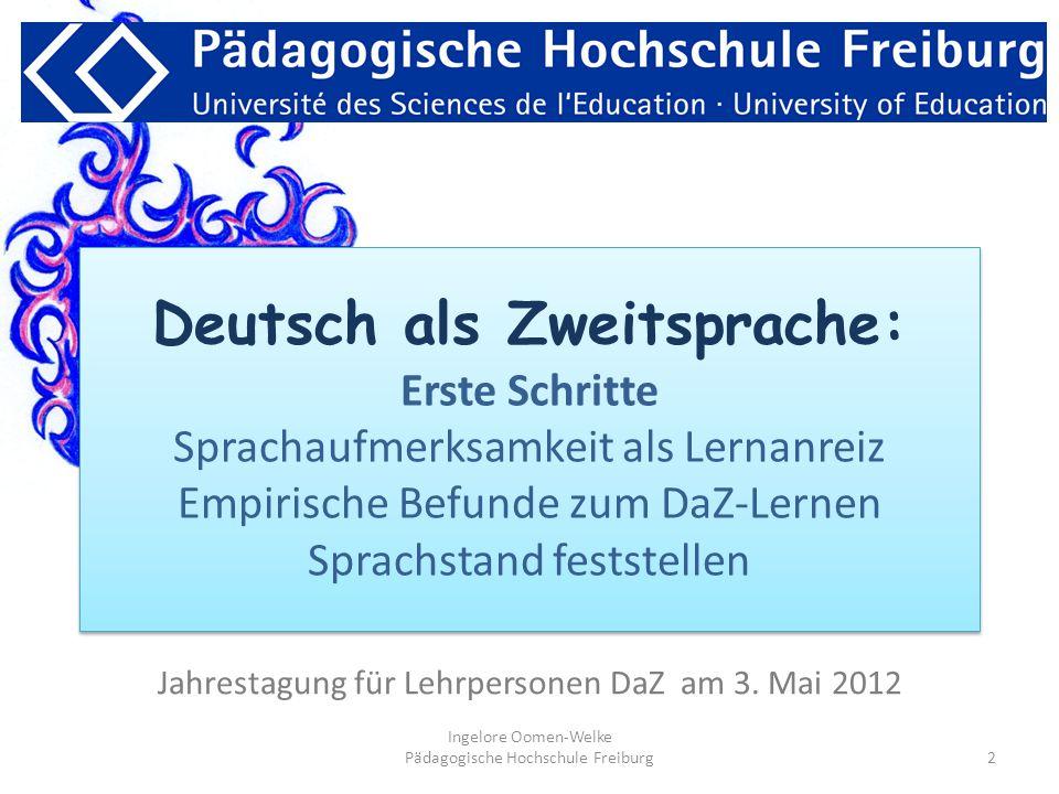 Jahrestagung für Lehrpersonen DaZ am 3. Mai 2012 2 Ingelore Oomen-Welke Pädagogische Hochschule Freiburg Deutsch als Zweitsprache: Erste Schritte Spra