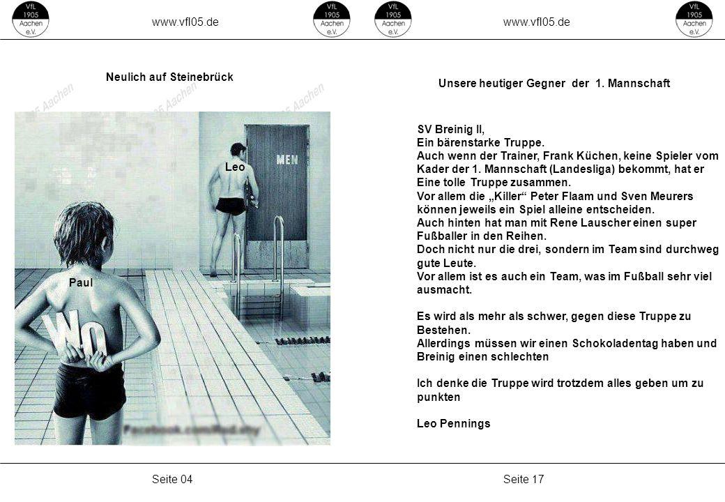 www.vfl05.de Seite 17Seite 04 Unsere heutiger Gegner der 1. Mannschaft SV Breinig II, Ein bärenstarke Truppe. Auch wenn der Trainer, Frank Küchen, kei