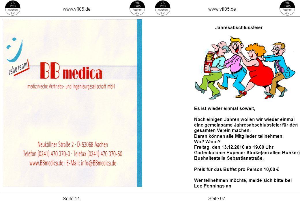 www.vfl05.de Seite 07Seite 14 Jahresabschlussfeier Es ist wieder einmal soweit, Nach einigen Jahren wollen wir wieder einmal eine gemeinsame Jahresabs