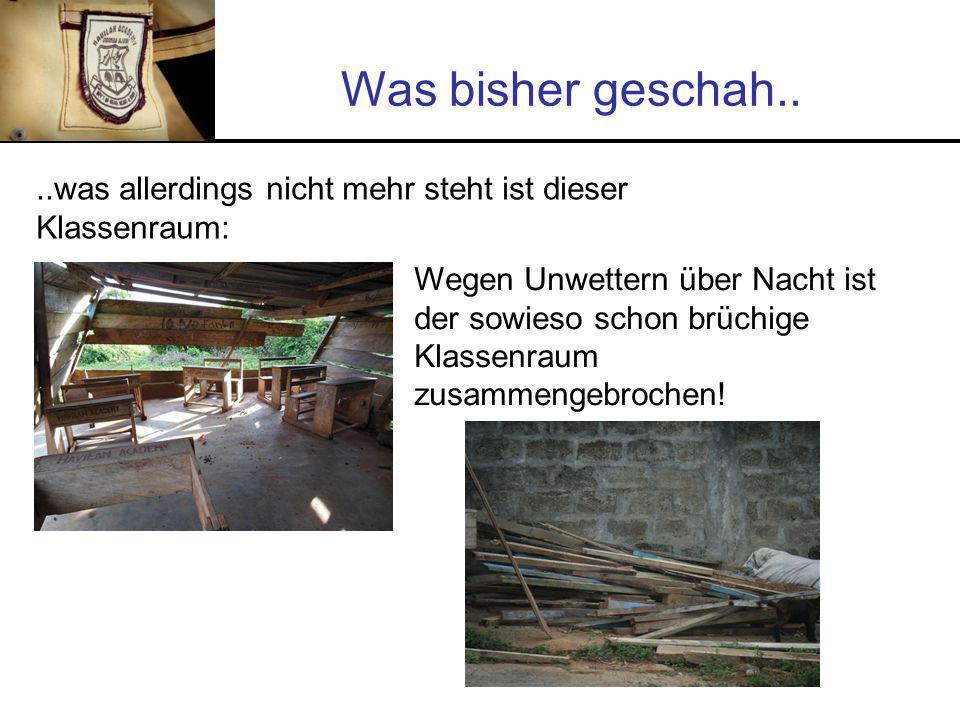 Was bisher geschah....was allerdings nicht mehr steht ist dieser Klassenraum: Wegen Unwettern über Nacht ist der sowieso schon brüchige Klassenraum zusammengebrochen!