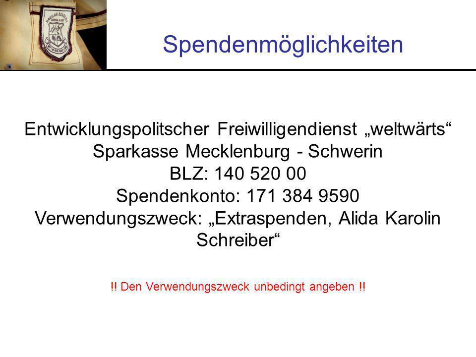 """Spendenmöglichkeiten Entwicklungspolitscher Freiwilligendienst """"weltwärts Sparkasse Mecklenburg - Schwerin BLZ: 140 520 00 Spendenkonto: 171 384 9590 Verwendungszweck: """"Extraspenden, Alida Karolin Schreiber !."""