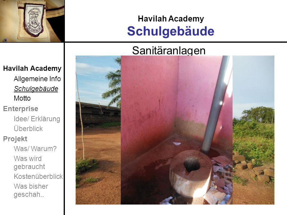 Havilah Academy Schulgebäude Sanitäranlagen Havilah Academy Allgemeine Info Schulgebäude Motto Enterprise Idee/ Erklärung Überblick Projekt Was/ Warum.