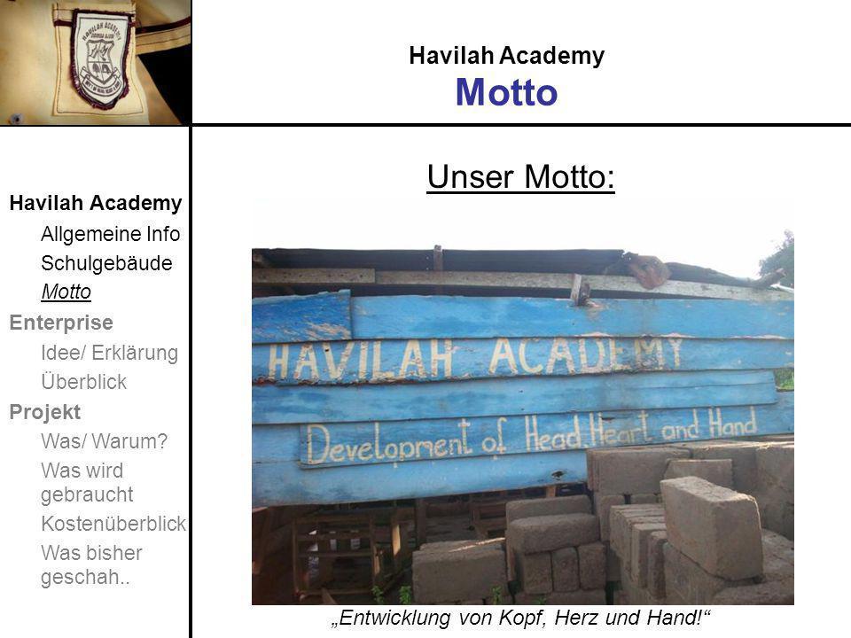 """Havilah Academy Motto Unser Motto: """"Entwicklung von Kopf, Herz und Hand! Havilah Academy Allgemeine Info Schulgebäude Motto Enterprise Idee/ Erklärung Überblick Projekt Was/ Warum."""