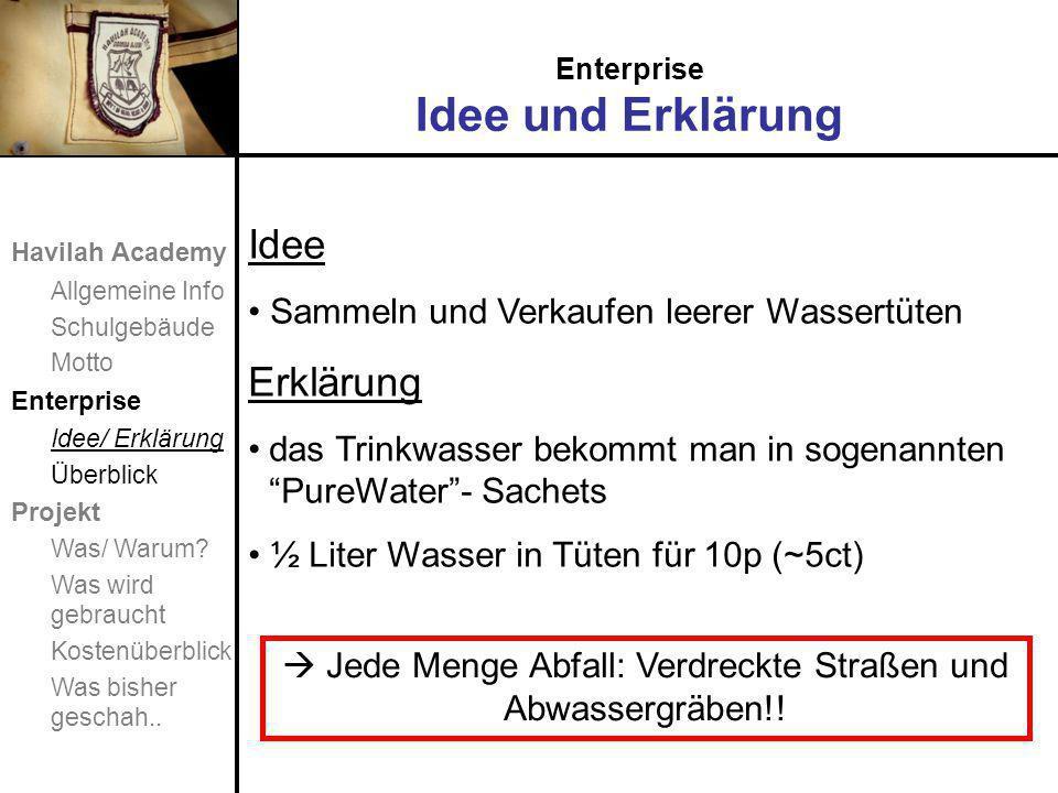 Enterprise Idee und Erklärung Idee Sammeln und Verkaufen leerer Wassertüten Erklärung das Trinkwasser bekommt man in sogenannten PureWater - Sachets ½ Liter Wasser in Tüten für 10p (~5ct)  Jede Menge Abfall: Verdreckte Straßen und Abwassergräben!.