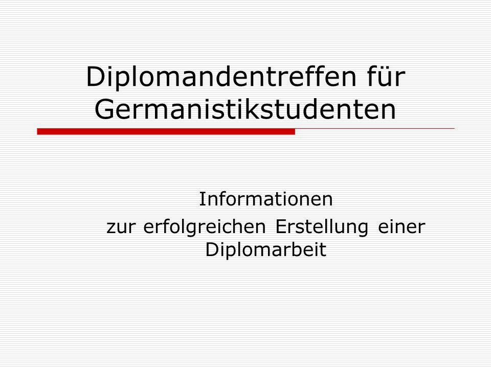 Diplomandentreffen für Germanistikstudenten Informationen zur erfolgreichen Erstellung einer Diplomarbeit