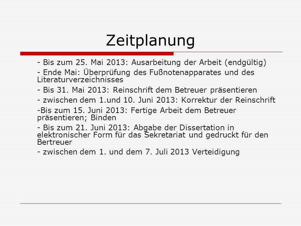 Zeitplanung - Bis zum 25. Mai 2013: Ausarbeitung der Arbeit (endgültig) - Ende Mai: Überprüfung des Fußnotenapparates und des Literaturverzeichnisses