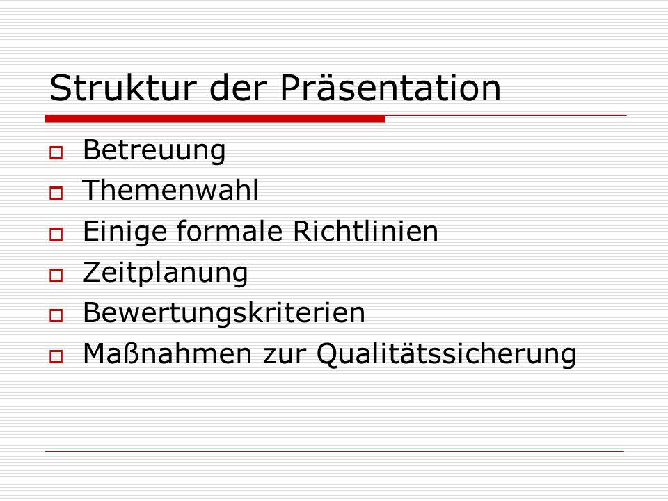 Betreuung Formalien:  Kontaktaufnahme und Festlegung des Themas mit dem Betreuer spätestens bis zu den Weihnachtsferien 2012  monatliches Beratungsgespräch  Betreuen können nur Lehrkräfte mit mind.
