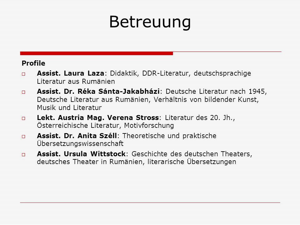 Betreuung Profile  Assist. Laura Laza: Didaktik, DDR-Literatur, deutschsprachige Literatur aus Rumänien  Assist. Dr. Réka Sánta-Jakabházi: Deutsche