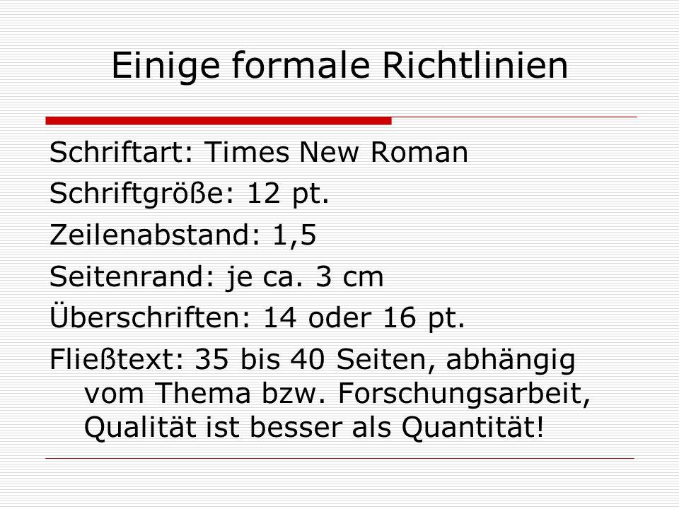 Einige formale Richtlinien Schriftart: Times New Roman Schriftgröße: 12 pt. Zeilenabstand: 1,5 Seitenrand: je ca. 3 cm Überschriften: 14 oder 16 pt. F