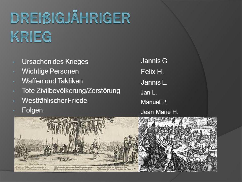 Ursachen des Krieges Wichtige Personen Waffen und Taktiken Tote Zivilbevölkerung/Zerstörung Westfählischer Friede Folgen Jannis G.
