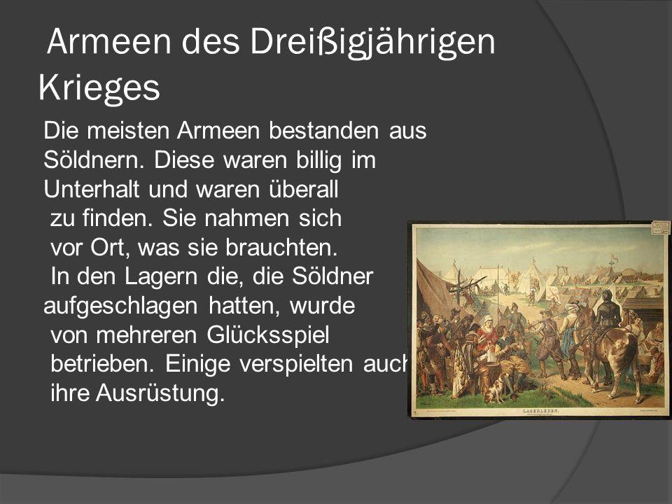 Armeen des Dreißigjährigen Krieges Die meisten Armeen bestanden aus Söldnern.
