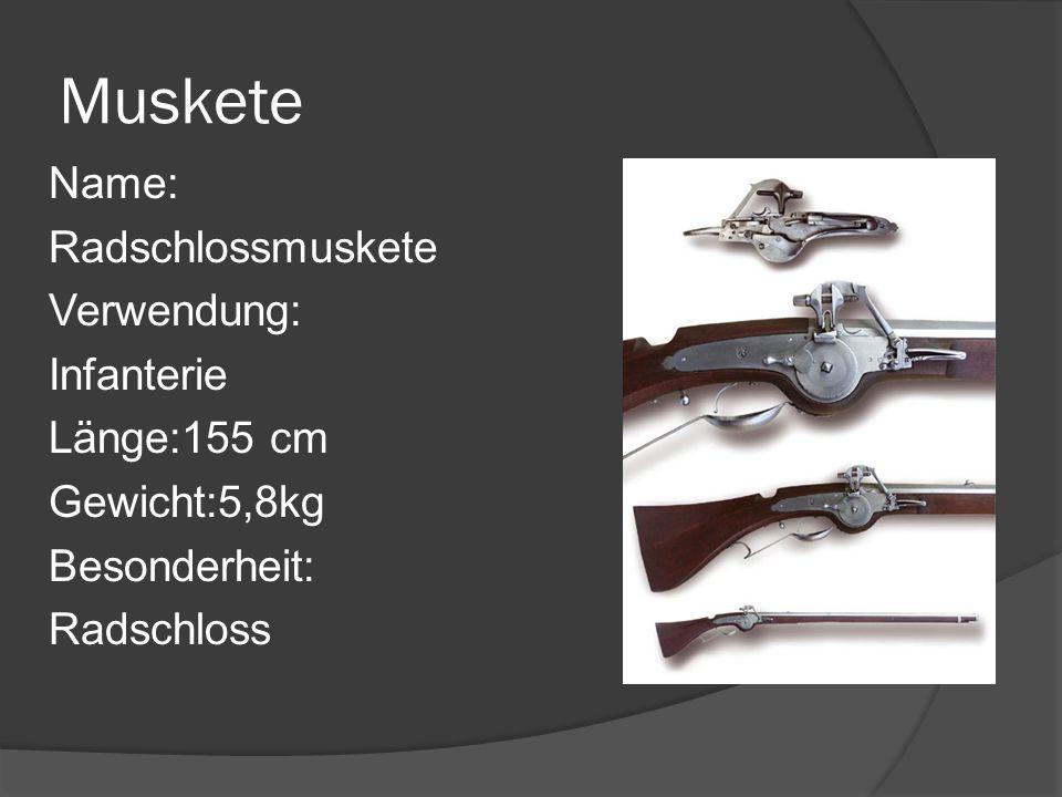 Muskete Name: Radschlossmuskete Verwendung: Infanterie Länge:155 cm Gewicht:5,8kg Besonderheit: Radschloss