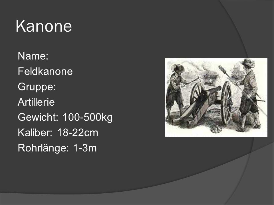 Kanone Name: Feldkanone Gruppe: Artillerie Gewicht: 100-500kg Kaliber: 18-22cm Rohrlänge: 1-3m