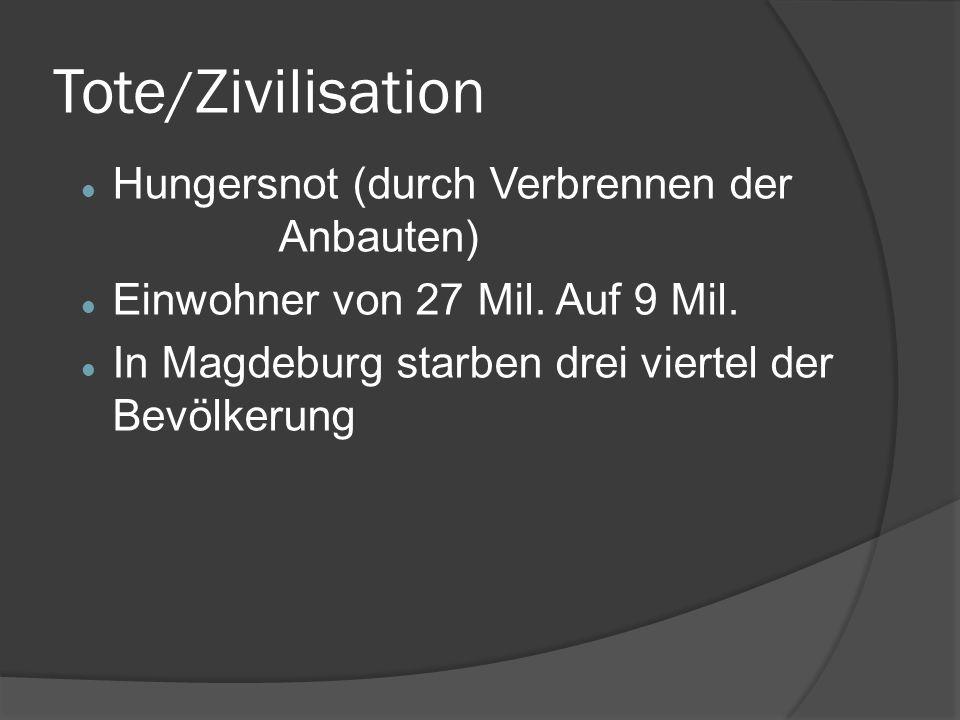 Tote / Zivilisation Hungersnot (durch Verbrennen der Anbauten) Einwohner von 27 Mil.