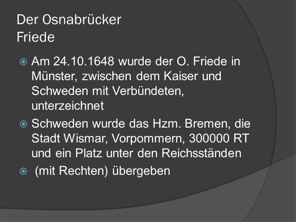 Der Osnabrücker Friede  Am 24.10.1648 wurde der O.