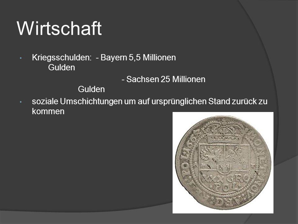 Wirtschaft Kriegsschulden: - Bayern 5,5 Millionen Gulden - Sachsen 25 Millionen Gulden soziale Umschichtungen um auf ursprünglichen Stand zurück zu kommen