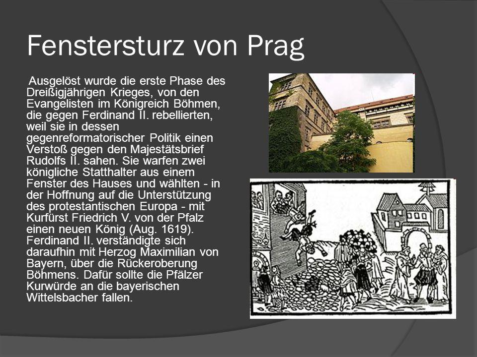 Fenstersturz von Prag Ausgelöst wurde die erste Phase des Dreißigjährigen Krieges, von den Evangelisten im Königreich Böhmen, die gegen Ferdinand II.