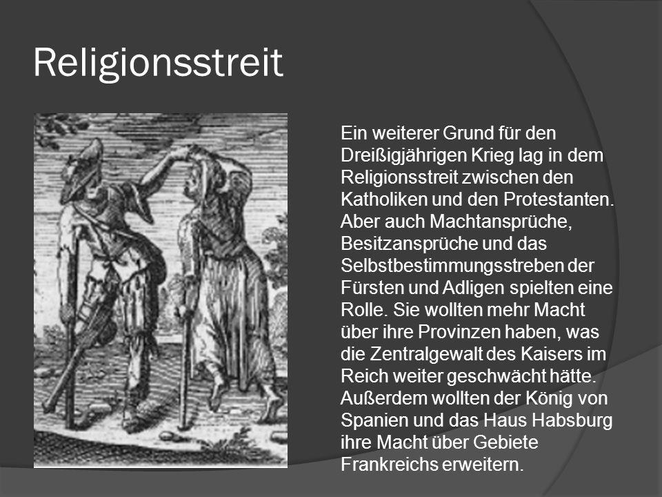 Religionsstreit Ein weiterer Grund für den Dreißigjährigen Krieg lag in dem Religionsstreit zwischen den Katholiken und den Protestanten.