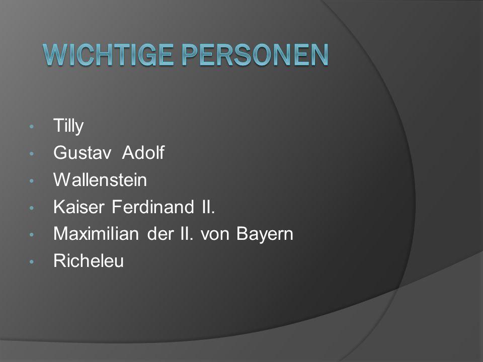 Tilly Gustav Adolf Wallenstein Kaiser Ferdinand II. Maximilian der II. von Bayern Richeleu