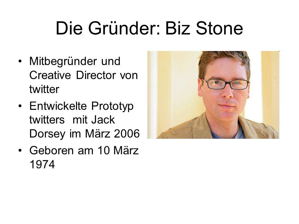Die Gründer: Biz Stone Mitbegründer und Creative Director von twitter Entwickelte Prototyp twitters mit Jack Dorsey im März 2006 Geboren am 10 März 19