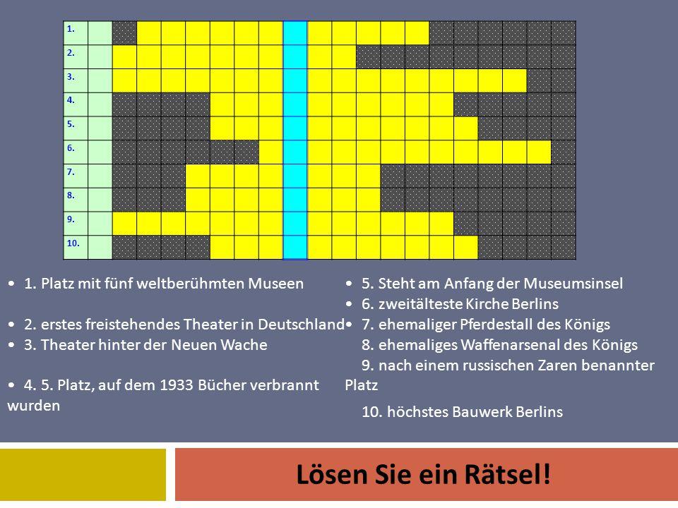 Lösen Sie ein Rätsel! 1. 2. 3. 4. 5. 6. 7. 8. 9. 10. 1. Platz mit fünf weltberühmten Museen 2. erstes freistehendes Theater in Deutschland 3. Theater
