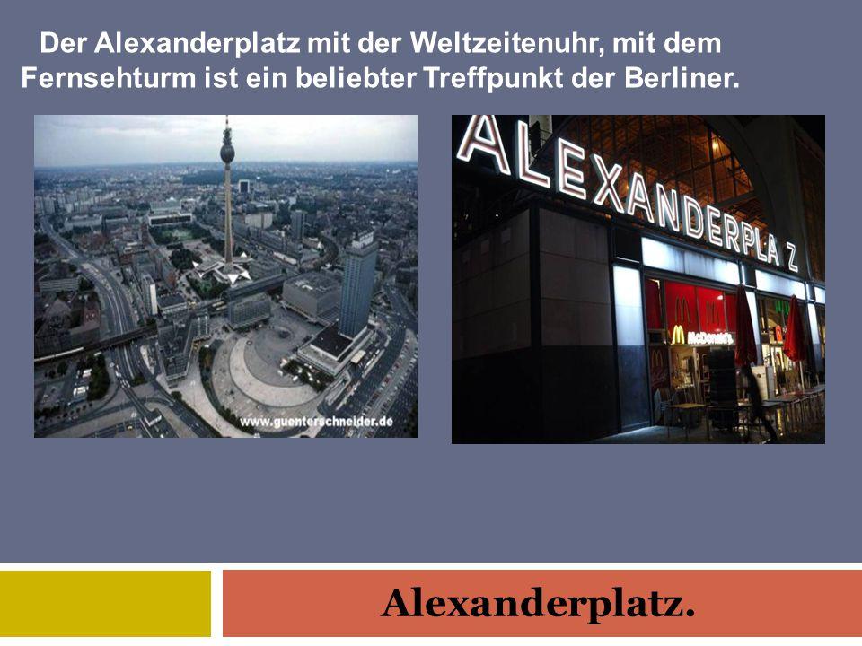 Alexanderplatz. Der Alexanderplatz mit der Weltzeitenuhr, mit dem Fernsehturm ist ein beliebter Treffpunkt der Berliner.