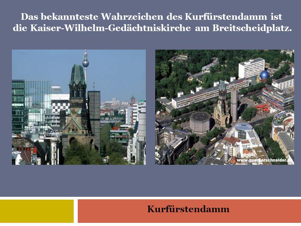 Kurfürstendamm Das bekannteste Wahrzeichen des Kurfürstendamm ist die Kaiser-Wilhelm-Gedächtniskirche am Breitscheidplatz.