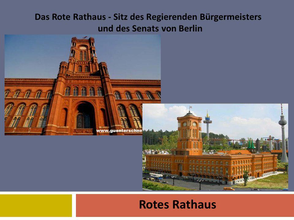 Das Rote Rathaus - Sitz des Regierenden Bürgermeisters und des Senats von Berlin Rotes Rathaus