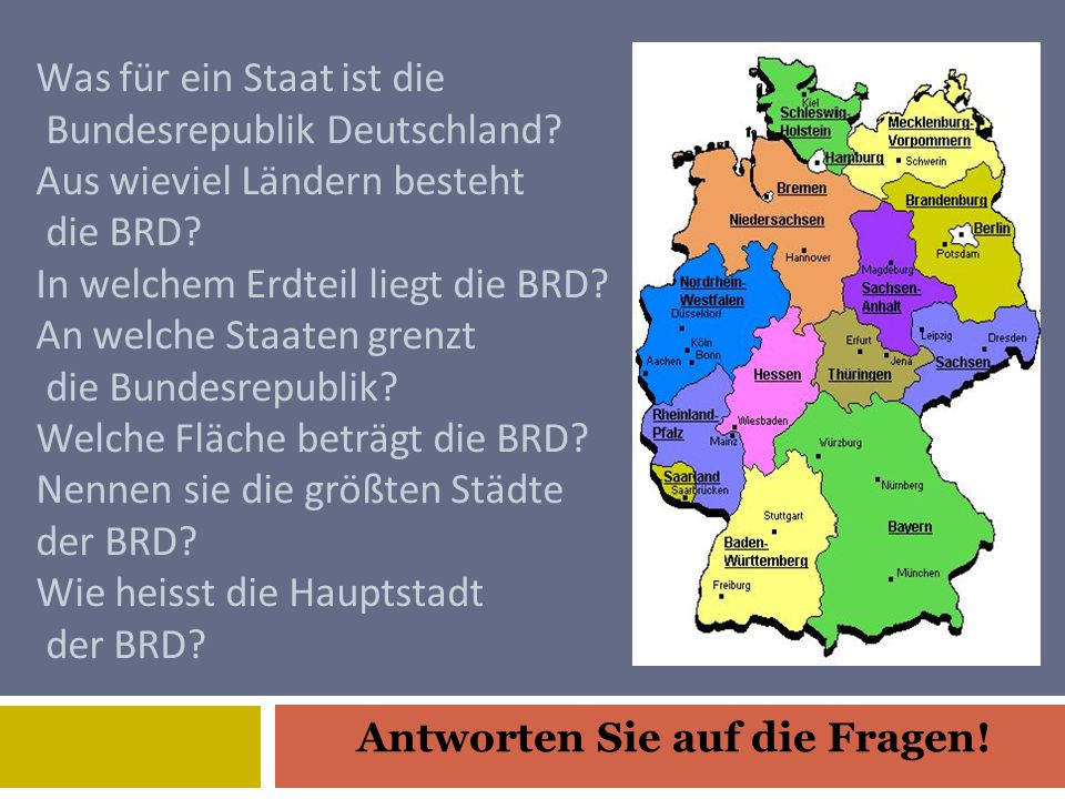 Was für ein Staat ist die Bundesrepublik Deutschland? Aus wieviel Ländern besteht die BRD? In welchem Erdteil liegt die BRD? An welche Staaten grenzt